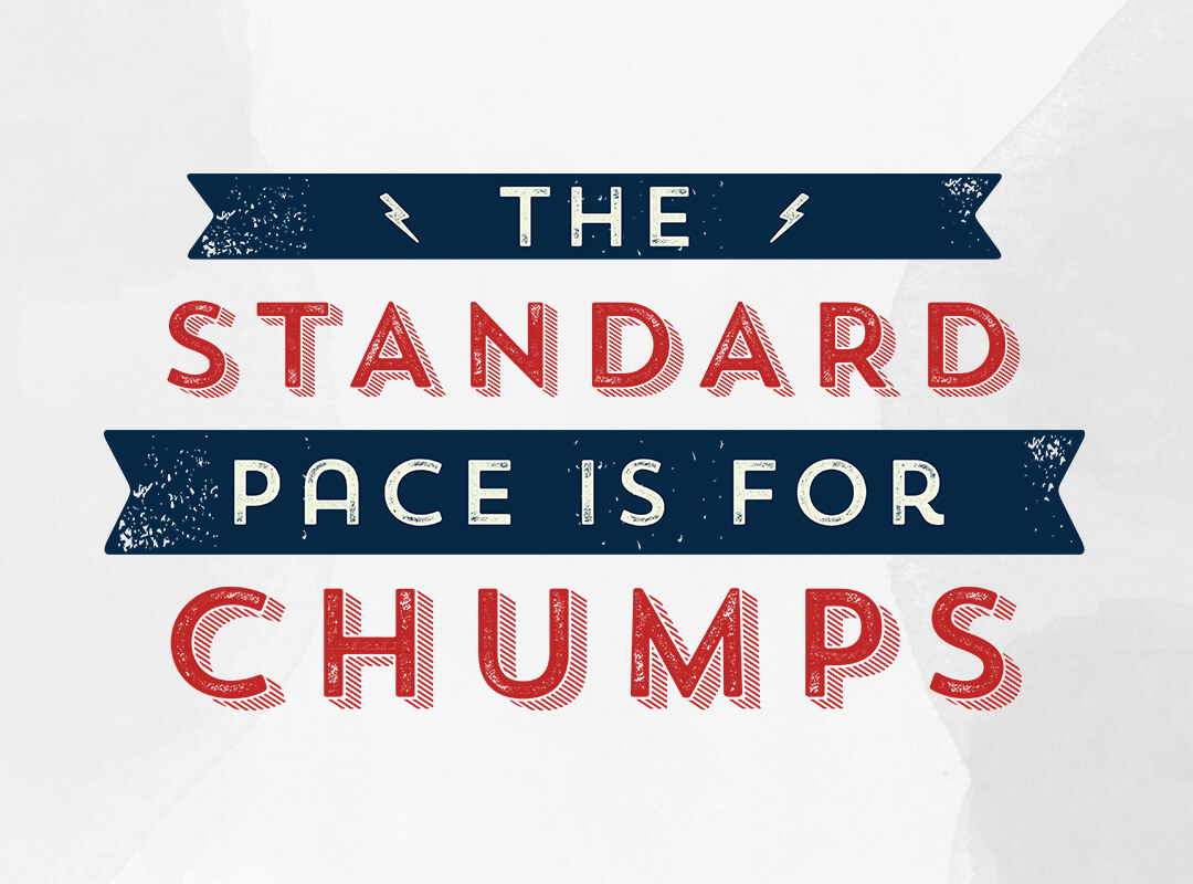 The Standard Pace is for Chumps b