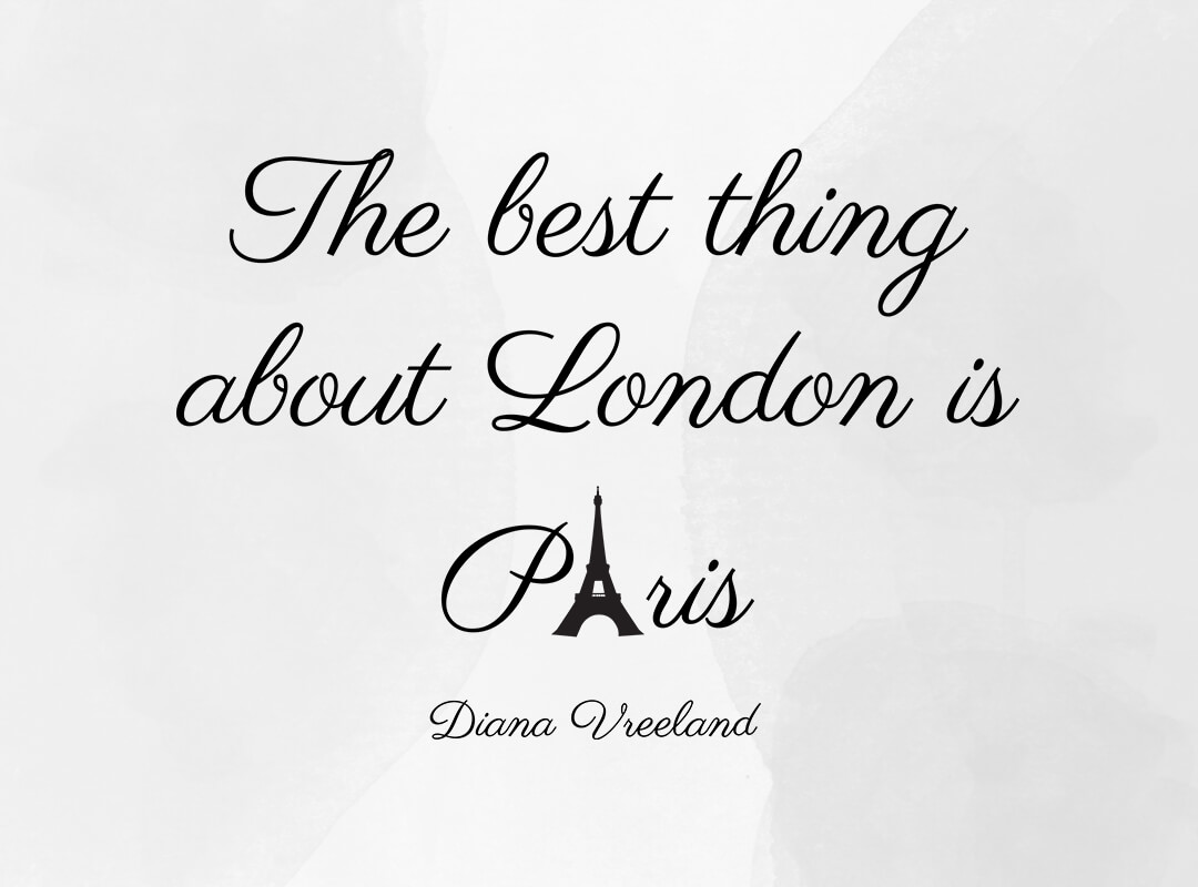 Best thing about London is Paris