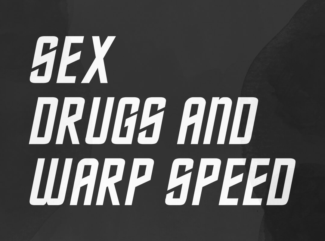 Sex Drugs and Warp Speed