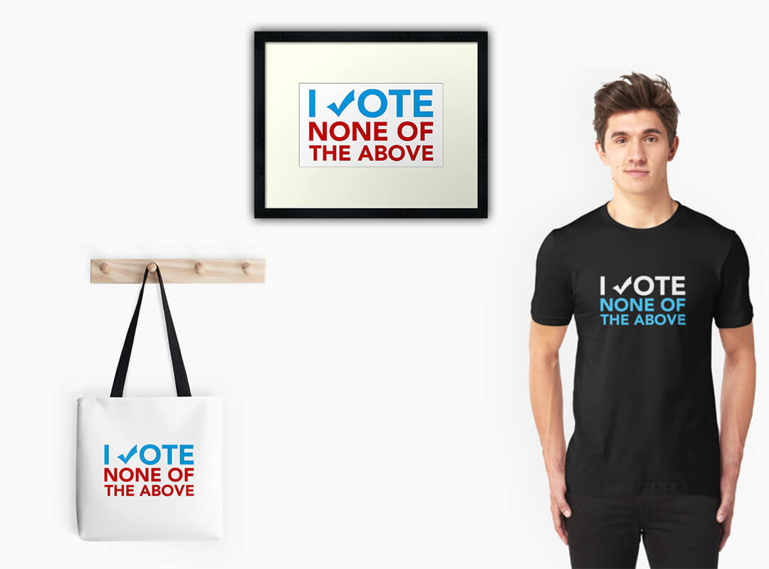 Vote None of the Above t-shirt totebag sticker poster