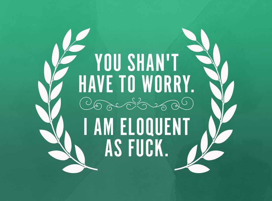 I am eloquent as fuck t-shirts