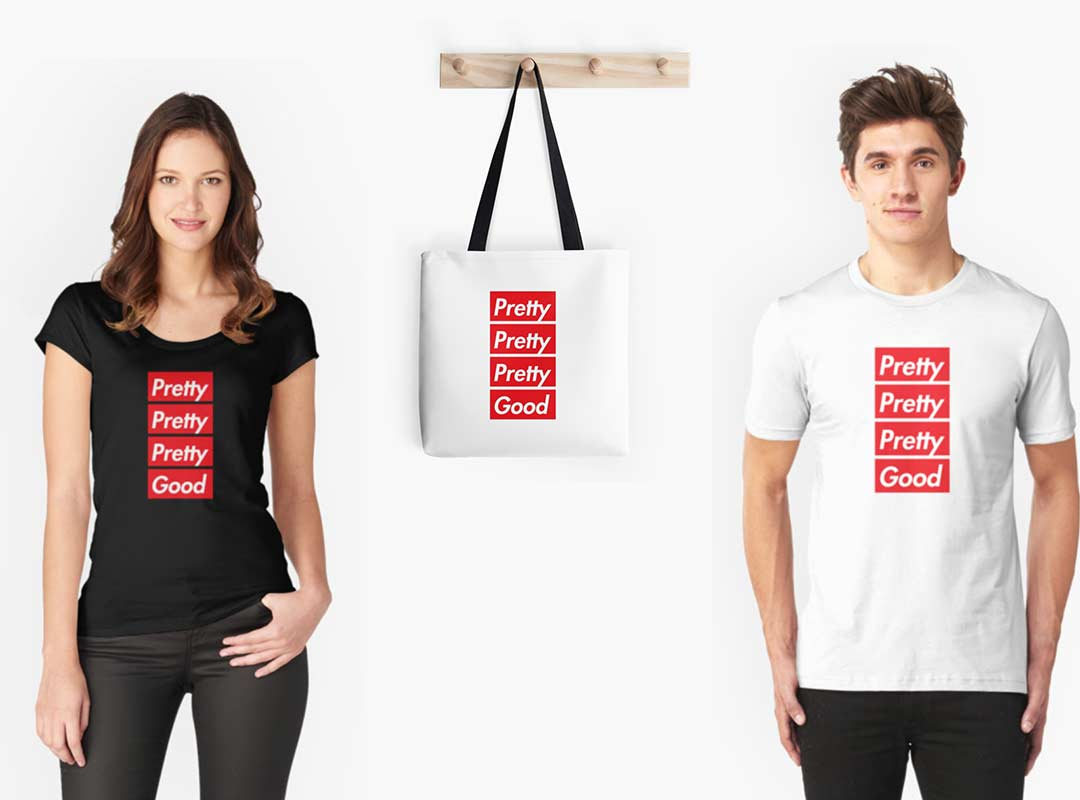 Pretty Pretty Pretty Good T-shirts Totebags, Stickers