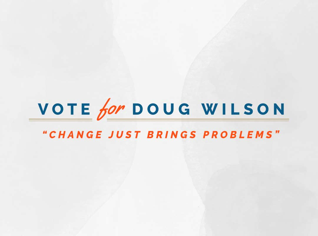 Vote for Doug Wilson Change Just Brings Problems. Weeds t-shirt.