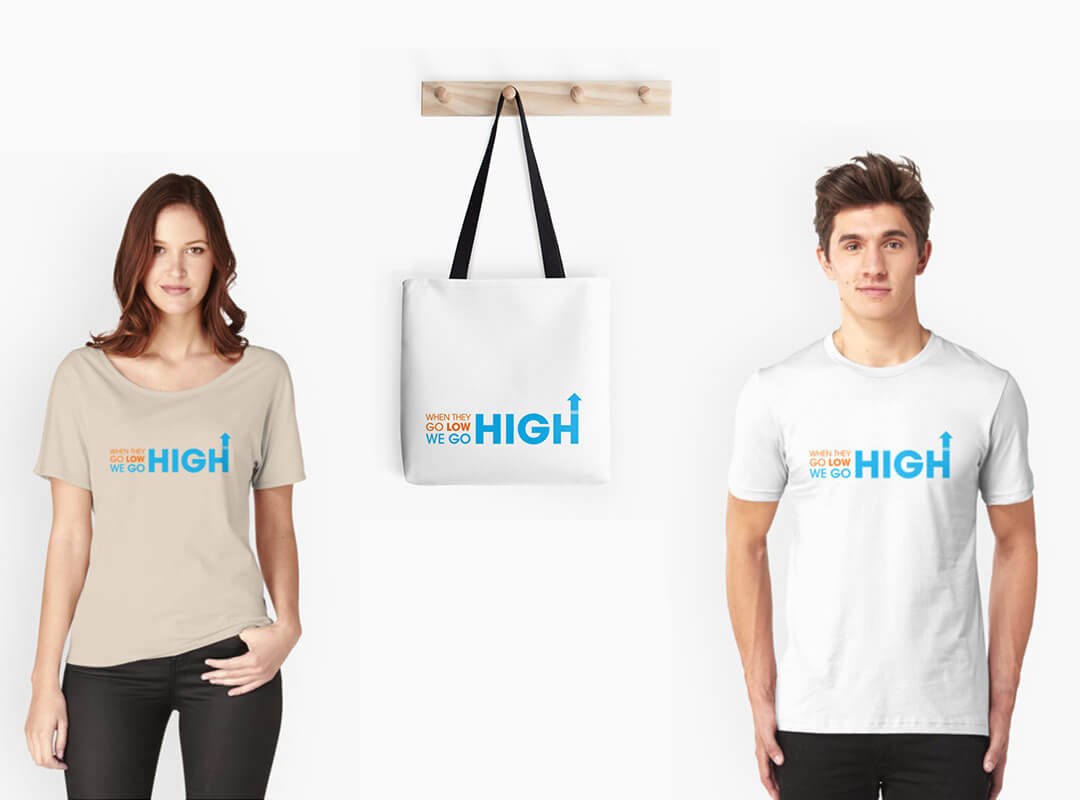 When they go low we go high. Michelle Obama Quote t-shirts, tote bags, stickers
