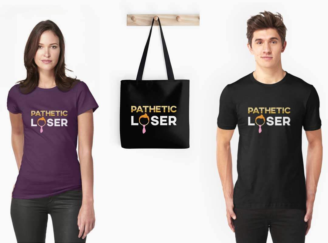 Donald Trump Pathetic Loser T-shirts Tote Bags Stickers