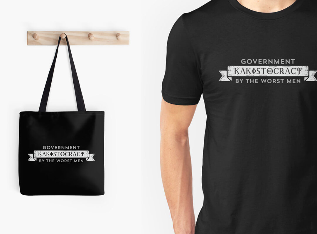 Kakistocracy Government by the Worst Men t-shirts