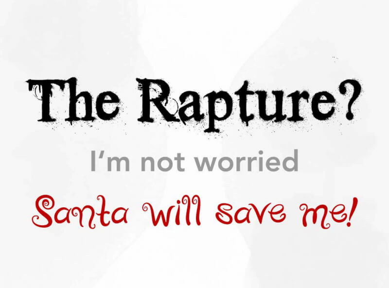The Rapture? Santa Will Save Me t-shirts.