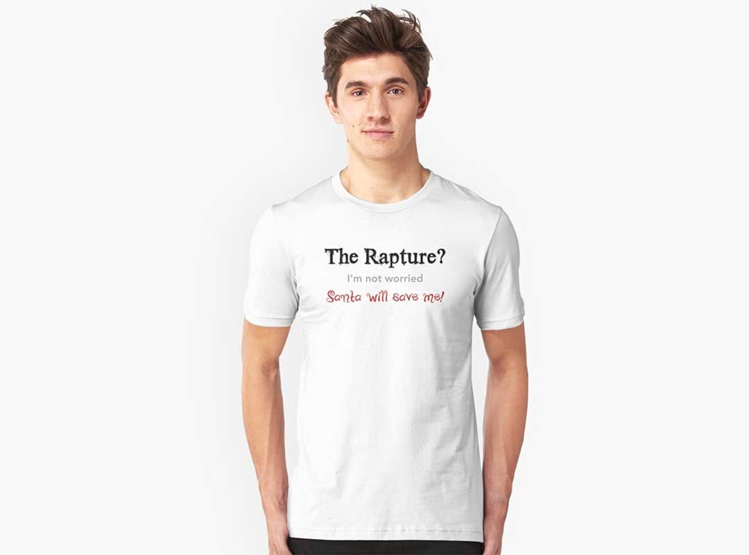 The Rapture? Santa Will Save Me bumper sticker tees!