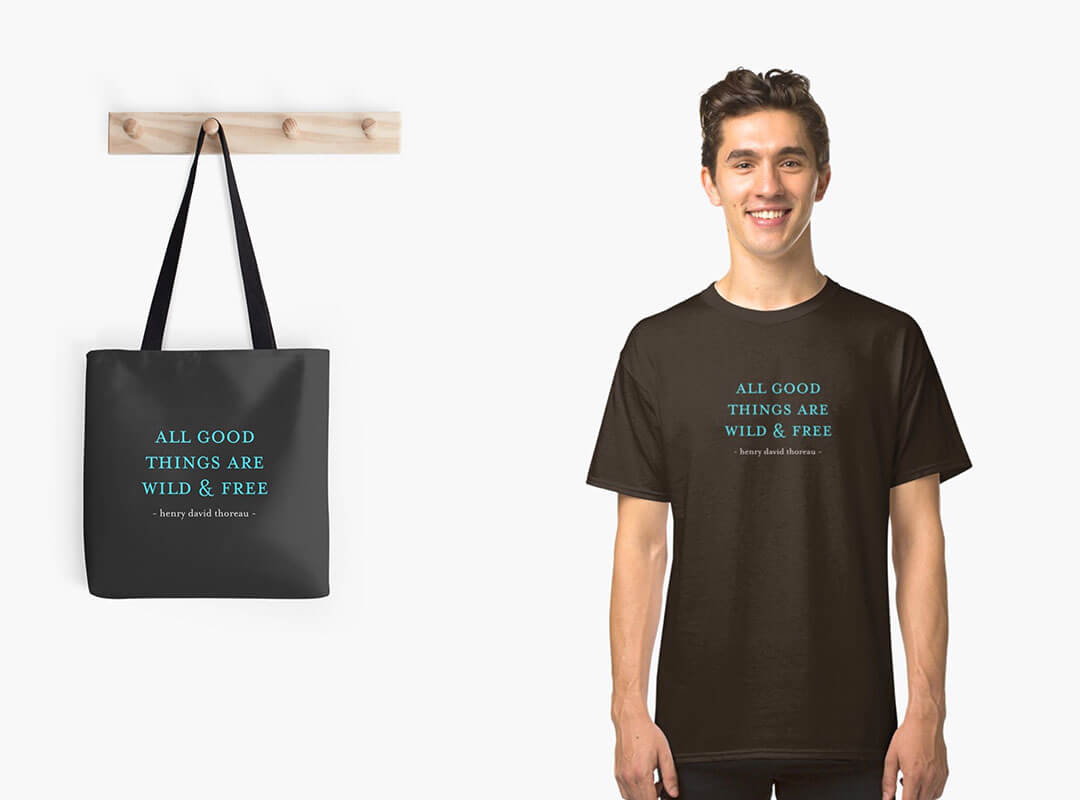 All good things are wild free quote shirts