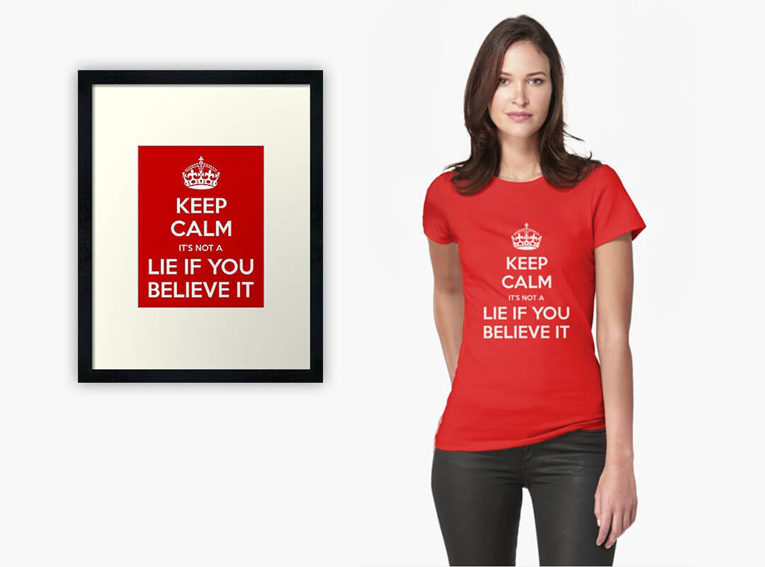 It's Not a Lie if YOU Believe It t-shirt
